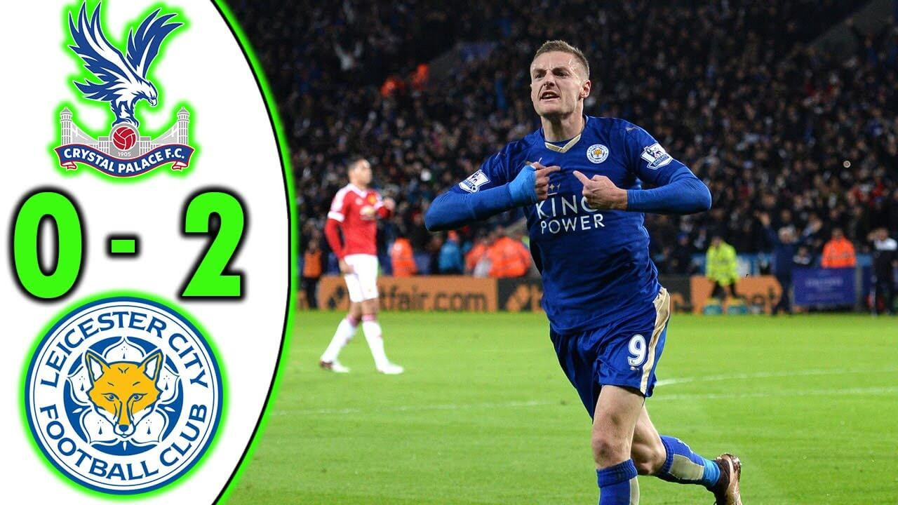 crystal palace 0 2 leicester city highlights